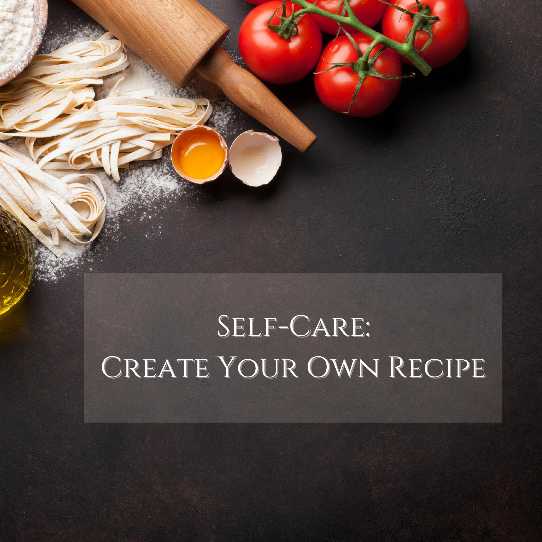 Self-Care: Create Your Own Recipe