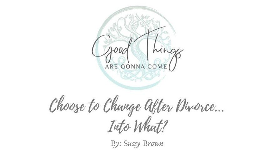 Choose To Change After Divorce … Into What?