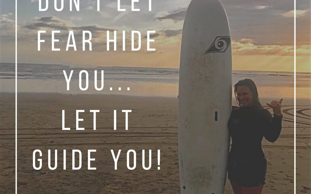 Do Be Afraid Of Fear, Let It Be Your Guide